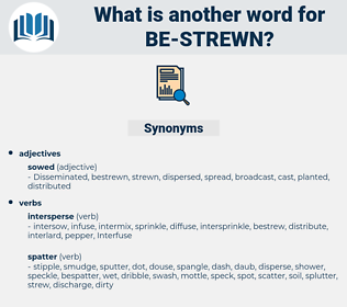 be-strewn, synonym be-strewn, another word for be-strewn, words like be-strewn, thesaurus be-strewn