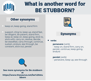 be stubborn, synonym be stubborn, another word for be stubborn, words like be stubborn, thesaurus be stubborn