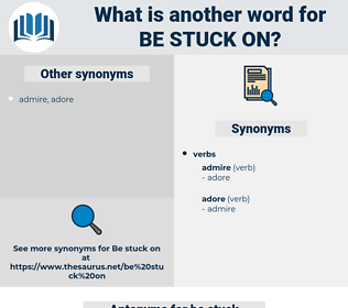 be stuck on, synonym be stuck on, another word for be stuck on, words like be stuck on, thesaurus be stuck on