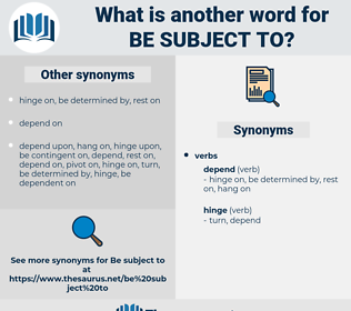 be subject to, synonym be subject to, another word for be subject to, words like be subject to, thesaurus be subject to