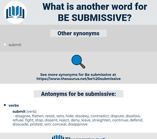 be submissive, synonym be submissive, another word for be submissive, words like be submissive, thesaurus be submissive