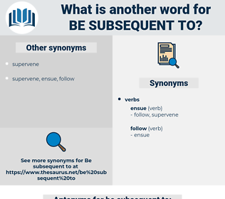 be subsequent to, synonym be subsequent to, another word for be subsequent to, words like be subsequent to, thesaurus be subsequent to