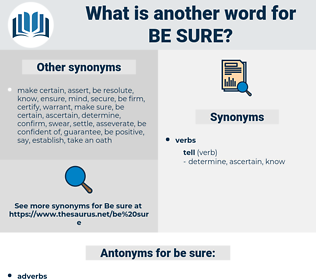 be sure, synonym be sure, another word for be sure, words like be sure, thesaurus be sure