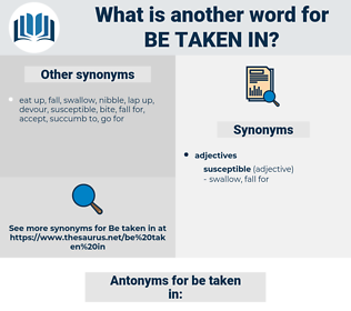 be taken in, synonym be taken in, another word for be taken in, words like be taken in, thesaurus be taken in