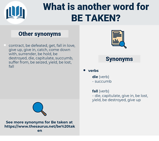 be taken, synonym be taken, another word for be taken, words like be taken, thesaurus be taken