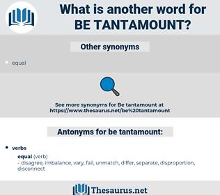 be tantamount, synonym be tantamount, another word for be tantamount, words like be tantamount, thesaurus be tantamount