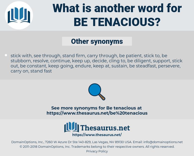 be tenacious, synonym be tenacious, another word for be tenacious, words like be tenacious, thesaurus be tenacious