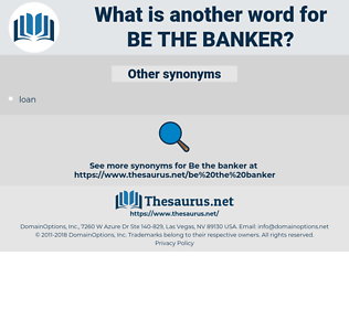 be the banker, synonym be the banker, another word for be the banker, words like be the banker, thesaurus be the banker