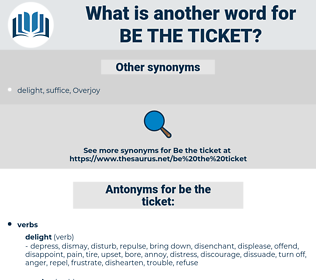 be the ticket, synonym be the ticket, another word for be the ticket, words like be the ticket, thesaurus be the ticket