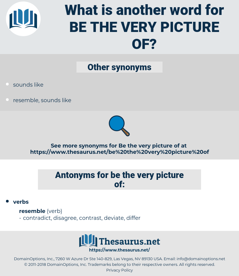 be the very picture of, synonym be the very picture of, another word for be the very picture of, words like be the very picture of, thesaurus be the very picture of