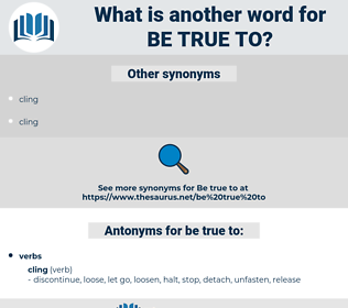 be true to, synonym be true to, another word for be true to, words like be true to, thesaurus be true to