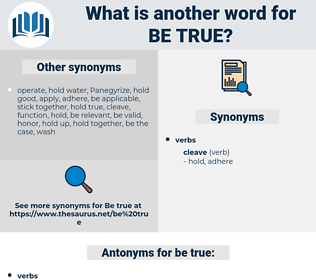 be true, synonym be true, another word for be true, words like be true, thesaurus be true
