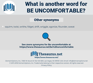 be uncomfortable, synonym be uncomfortable, another word for be uncomfortable, words like be uncomfortable, thesaurus be uncomfortable