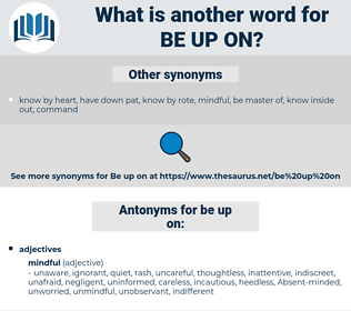 be up on, synonym be up on, another word for be up on, words like be up on, thesaurus be up on