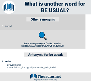be usual, synonym be usual, another word for be usual, words like be usual, thesaurus be usual