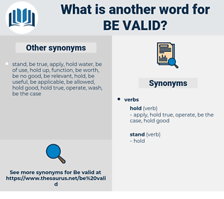 be valid, synonym be valid, another word for be valid, words like be valid, thesaurus be valid