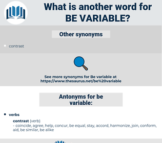 be variable, synonym be variable, another word for be variable, words like be variable, thesaurus be variable