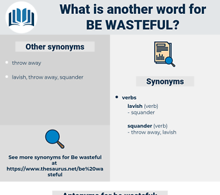 be wasteful, synonym be wasteful, another word for be wasteful, words like be wasteful, thesaurus be wasteful