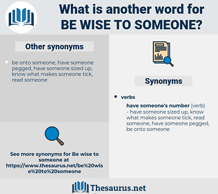 be wise to someone, synonym be wise to someone, another word for be wise to someone, words like be wise to someone, thesaurus be wise to someone