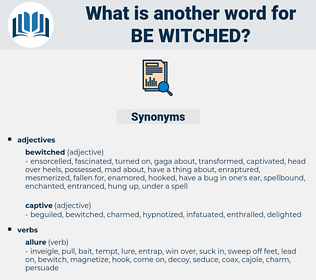 be witched, synonym be witched, another word for be witched, words like be witched, thesaurus be witched