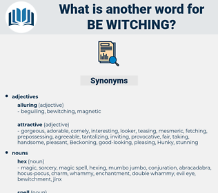 be witching, synonym be witching, another word for be witching, words like be witching, thesaurus be witching