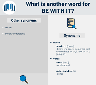 be with it, synonym be with it, another word for be with it, words like be with it, thesaurus be with it