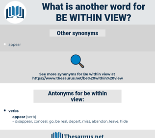 be within view, synonym be within view, another word for be within view, words like be within view, thesaurus be within view
