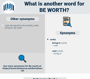 be worth, synonym be worth, another word for be worth, words like be worth, thesaurus be worth