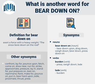 bear down on, synonym bear down on, another word for bear down on, words like bear down on, thesaurus bear down on
