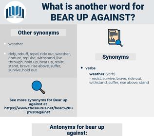 bear up against, synonym bear up against, another word for bear up against, words like bear up against, thesaurus bear up against