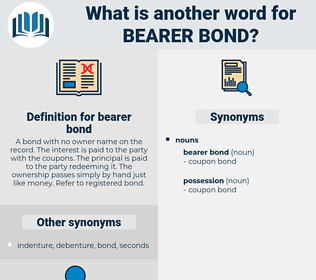 bearer bond, synonym bearer bond, another word for bearer bond, words like bearer bond, thesaurus bearer bond