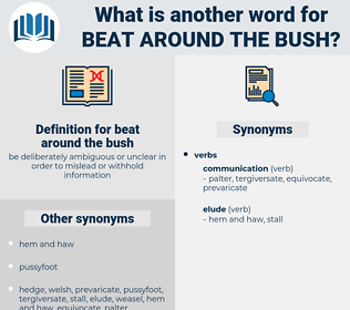 beat around the bush, synonym beat around the bush, another word for beat around the bush, words like beat around the bush, thesaurus beat around the bush