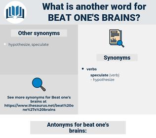 beat one's brains, synonym beat one's brains, another word for beat one's brains, words like beat one's brains, thesaurus beat one's brains