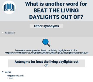 beat the living daylights out of, synonym beat the living daylights out of, another word for beat the living daylights out of, words like beat the living daylights out of, thesaurus beat the living daylights out of