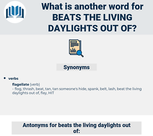 beats the living daylights out of, synonym beats the living daylights out of, another word for beats the living daylights out of, words like beats the living daylights out of, thesaurus beats the living daylights out of