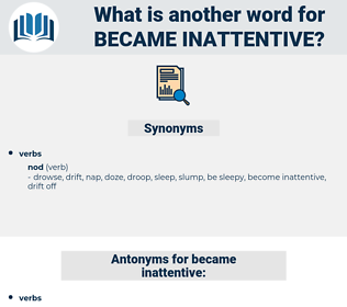 became inattentive, synonym became inattentive, another word for became inattentive, words like became inattentive, thesaurus became inattentive