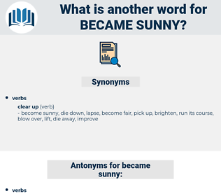 became sunny, synonym became sunny, another word for became sunny, words like became sunny, thesaurus became sunny