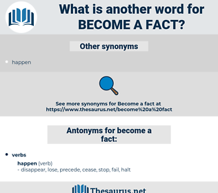 become a fact, synonym become a fact, another word for become a fact, words like become a fact, thesaurus become a fact