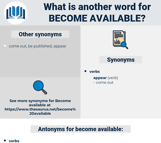 become available, synonym become available, another word for become available, words like become available, thesaurus become available