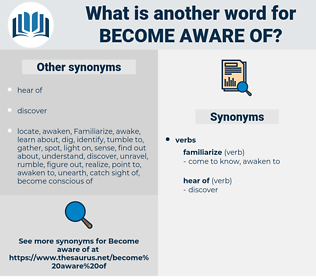 become aware of, synonym become aware of, another word for become aware of, words like become aware of, thesaurus become aware of