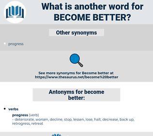 become better, synonym become better, another word for become better, words like become better, thesaurus become better