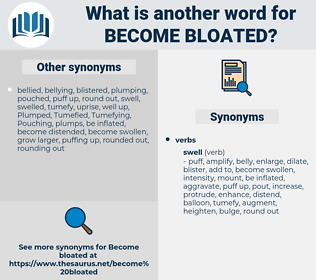 become bloated, synonym become bloated, another word for become bloated, words like become bloated, thesaurus become bloated