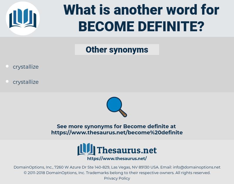 become definite, synonym become definite, another word for become definite, words like become definite, thesaurus become definite