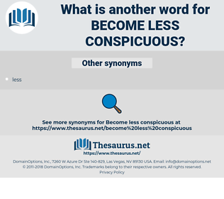become less conspicuous, synonym become less conspicuous, another word for become less conspicuous, words like become less conspicuous, thesaurus become less conspicuous