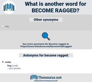 become ragged, synonym become ragged, another word for become ragged, words like become ragged, thesaurus become ragged