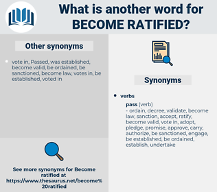 become ratified, synonym become ratified, another word for become ratified, words like become ratified, thesaurus become ratified