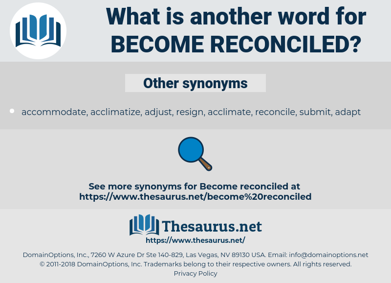 become reconciled, synonym become reconciled, another word for become reconciled, words like become reconciled, thesaurus become reconciled