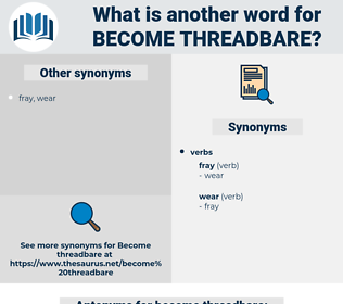 become threadbare, synonym become threadbare, another word for become threadbare, words like become threadbare, thesaurus become threadbare