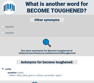 become toughened, synonym become toughened, another word for become toughened, words like become toughened, thesaurus become toughened