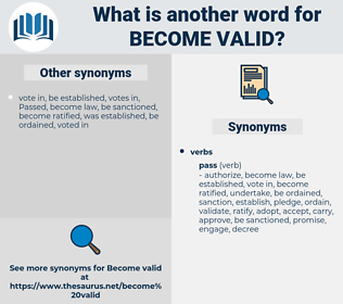 become valid, synonym become valid, another word for become valid, words like become valid, thesaurus become valid